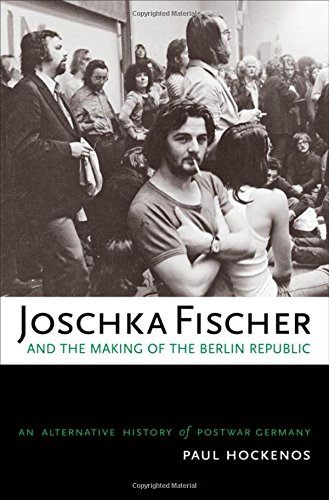 9780195181838: Joschka Fischer and the Making of the Berlin Republic: An Alternative History of Postwar Germany