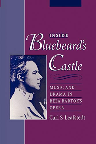 Inside Bluebeard's Castle: Music and Drama in Béla Bartók's Opera: ...