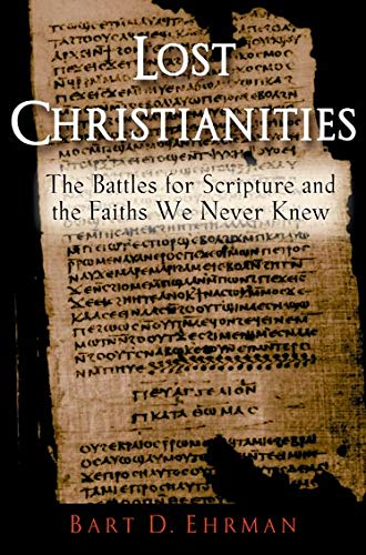 9780195182491: Lost Christianities: The Battles for Scripture and the Faiths We Never Knew