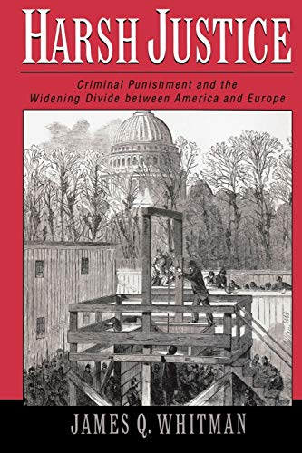 9780195182606: Harsh Justice: Criminal Punishment and the Widening Divide Between America and Europe
