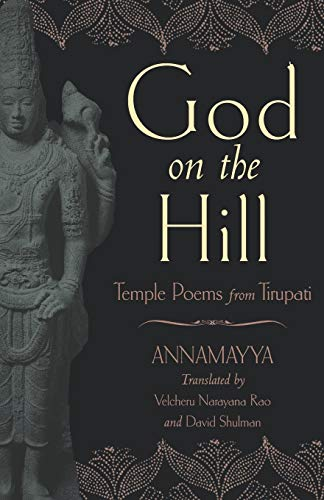 God on the Hill: Temple Poems from Tirupati: Annamayya; Translator-Velcheru Narayana Rao; ...