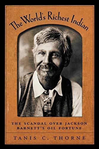 The World's Richest Indian: The Scandal over Jackson Barnett's Oil Fortune: Tanis C. ...