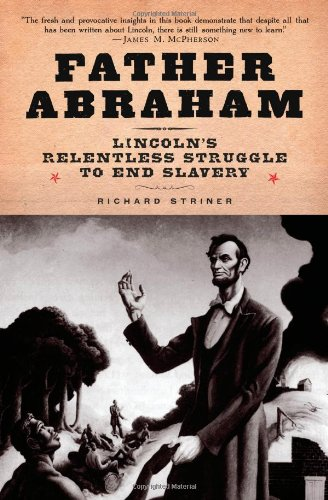 Father Abraham: Lincoln's Relentless Struggle To End Slavery (Signed First Edition): RICHARD ...