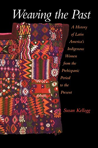 9780195183283: Weaving the Past: A History of Latin America's Indigenous Women from the Prehispanic Period to the Present