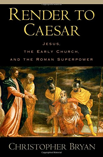 9780195183344: Render to Caesar: Jesus, the Early Church, and the Roman Superpower
