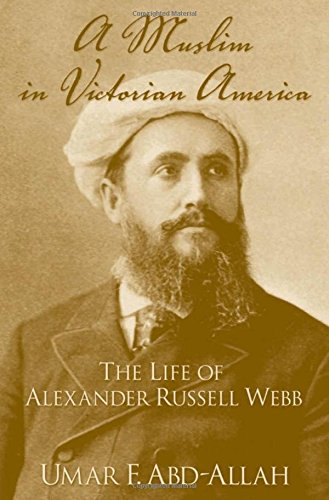 9780195187281: A Muslim in Victorian America: The Life of Alexander Russell Webb
