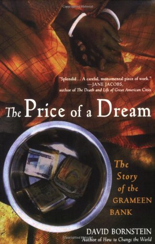 The price of a dream : the story of the Grameen Bank.: Bornstein, David.