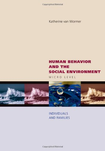 Human Behavior and the Social Environment: Micro: van Wormer, K