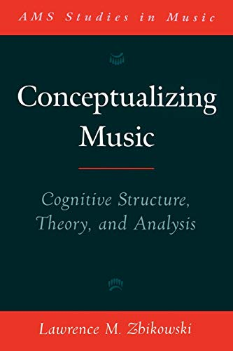 9780195187977: Conceptualizing Music: Cognitive Structure, Theory, and Analysis (AMS Studies in Music)