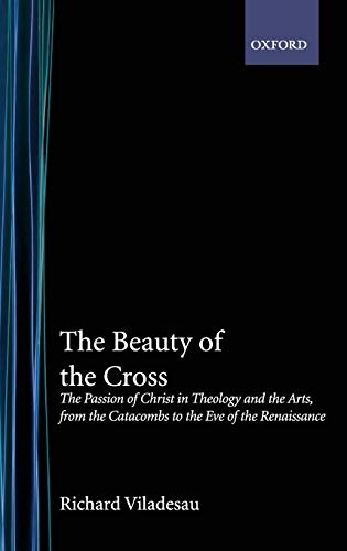 9780195188110: The Beauty of the Cross: The Passion of Christ in Theology and the Arts from the Catacombs to the Eve of the Renaissance