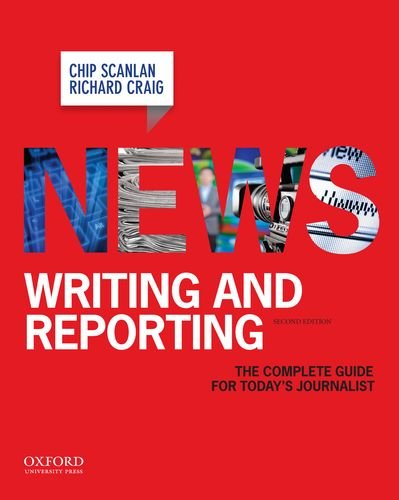 News Writing and Reporting: The Complete Guide for Today's Journalist: Scanlan, Christopher; ...