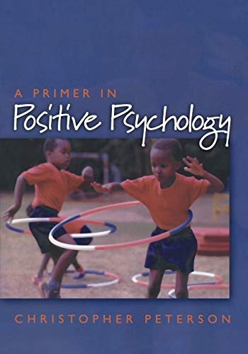 A Primer in Positive Psychology: Peterson, Christopher