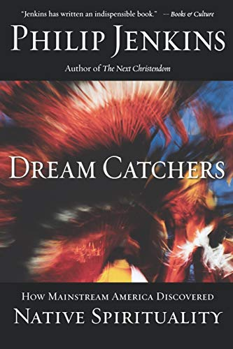 9780195189100: Dream Catchers: How Mainstream America Discovered Native Spirituality