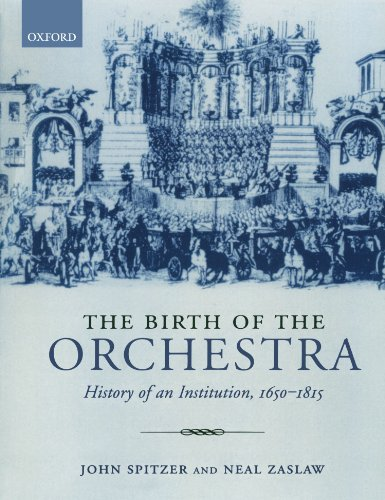 9780195189551: The Birth of the Orchestra: History of an Institution 1650 - 1815