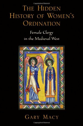 The Hidden History of Women's Ordination: Female Clergy in the Medieval West: Macy, Gary