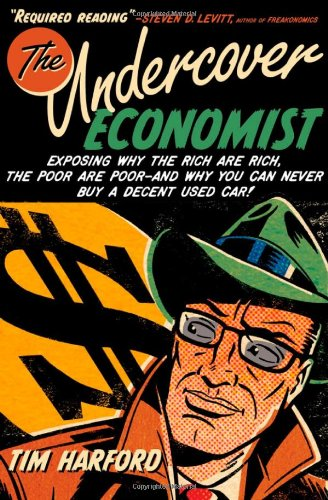 9780195189773: The Undercover Economist: Exposing Why the Rich Are Rich, the Poor Are Poor--and Why You Can Never Buy a Decent Used Car!