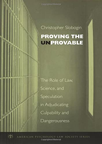 9780195189957: Proving the Unprovable: The Role of Law, Science, and Speculation in Adjudicating Culpability and Dangerousness (American Psychology-Law Society Series)
