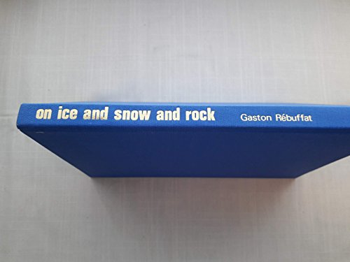On Ice and Snow and Rock.: REBUFFAT, Gaston.