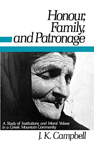 Honour, Family and Patronage: A Study of: Campbell, John K.