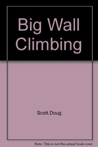Big Wall Climbing, Development, Techniques and Aids