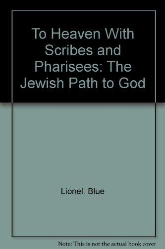 To Heaven, with Scribes and Pharisees: The: Blue, Lionel