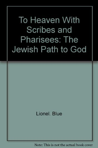 To Heaven, With Scribes and Pharisees: the Jewish Path to God: Blue, Lionel