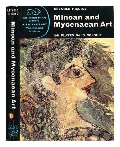 Minoan and Mycenaean Art: Higgins, Reynold