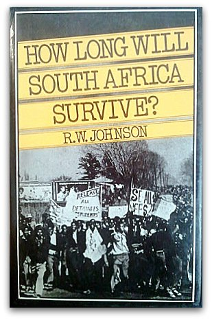 How Long Will South Africa Survive?: Johnson, R. W