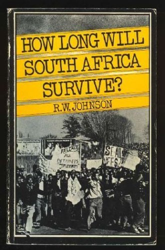 How Long Will South Africa Survive: Johnson, R. W.
