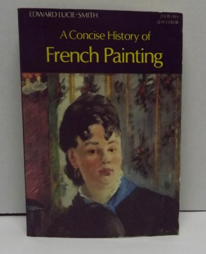 A concise history of French painting (The World of art): Lucie-Smith, Edward