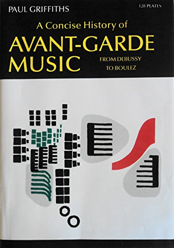 9780195200447: A Concise History of Avant-Garde Music: From Debussy to Boulez