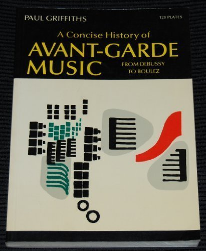 9780195200454: A Concise History of Avant-Garde Music: From Debussy to Boulez