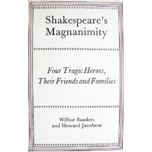 Shakespeare's magnanimity: Four tragic heroes, their friends,: Sanders, Wilbur; Jacobson,
