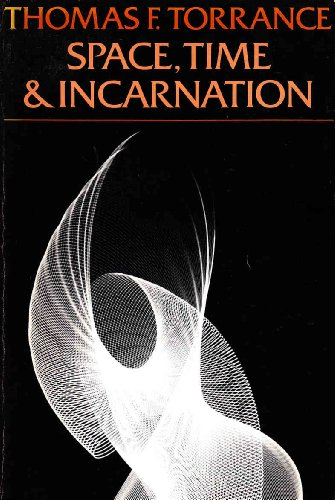 Space, Time and Incarnation (Galaxy Books) (0195200829) by Thomas Forsyth Torrance