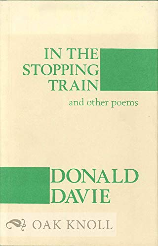 IN THE STOPPING TRAIN & OTHER POEMS: Davie, Donald