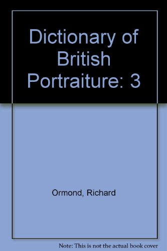 9780195201826: Dictionary of British Portraiture: Volume 3. The Victorians: Historical Figures Born Between 1800 and 1860. Comp. by Elaine Kilmurray.