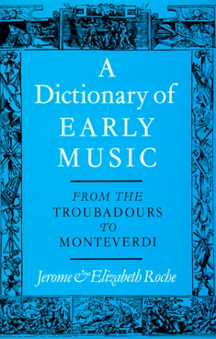9780195202557: A Dictionary of Early Music: From The Troubadours to Monteverdi