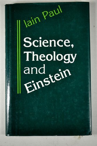 Science, Theology, and Einstein (Theology and Scientific Culture): Iain Paul