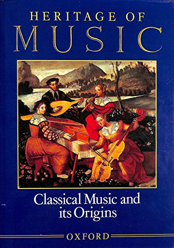 Heritage of Music (Complete in Four Volumes): Classical Music and Its Origins; The Romantic Era; ...