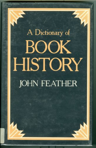 Dictionary of Book History.: FEATHER, John.