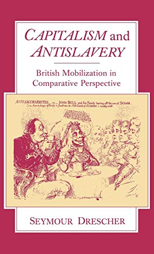 Capitalism and Antislavery: British Mobilization in Comparative: Seymour Drescher