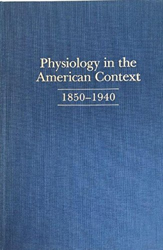 9780195206982: Physiology in the American Context, 1850-1940 (American Physiological Society Centennial Publications)