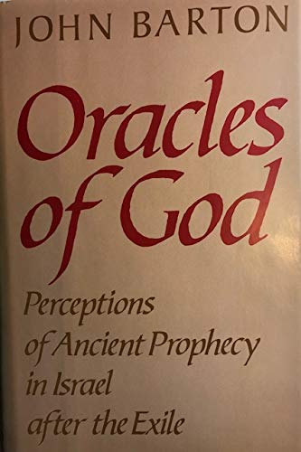 Oracles of God: Perceptions of Ancient Prophecy in Israel After the Exile: Barton, John