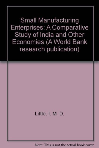 Small Manufacturing Enterprises: A Comparative Study of: Ian M. D.