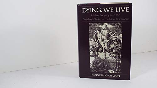9780195207897: Dying, We Live: A New Enquiry into the Death of Christ in the New Testament