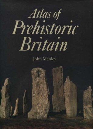 Atlas of Prehistoric Britain: John Manley; Illustrator-David