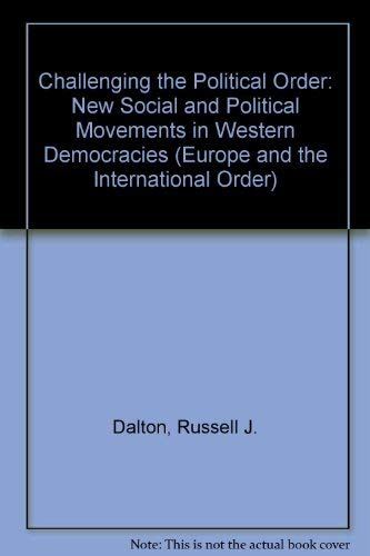 9780195208320: Challenging the Political Order: New Social and Political Movements in Western Democracies (Europe and the International Order)