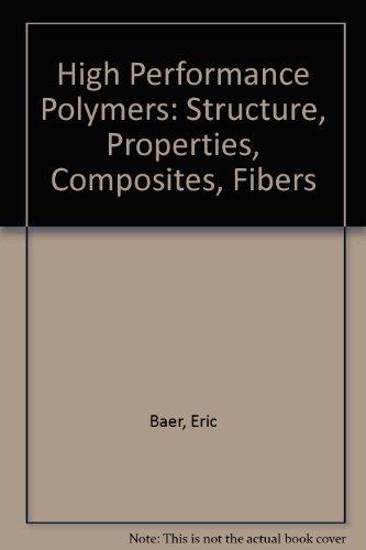 High Performance Polymers: Structure, Properties, Composites, Fibers: Eric Baer; Abdelsamie Moet (...