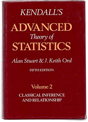 Kendall's Advanced Theory of Statistics: Classical Inference: Kendall, Sir Maurice;Stuart,
