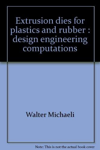 Extrusion Dies for Plastics and Rubber: Design: Walter Michaeli